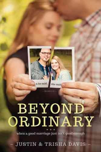 Beyond Ordinary: When a Good Marriage Just Isn't Good Enough (Paperback)
