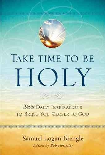 Take Time to Be Holy: 365 Daily Inspirations to Bring You Closer to God (Hardcover)