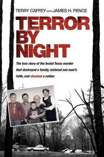 Terror by Night: The True Story of the Brutal Texas Murder That Destroyed a Family, Restored One Man's Faith, and... (Paperback)