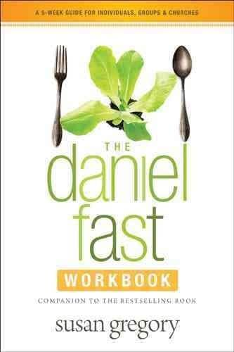 The Daniel Fast Workbook: A 5-Week Guide for Individuals, Groups & Churches (Paperback)
