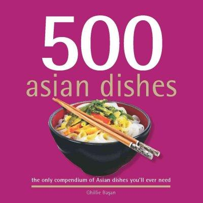 500 Asian Dishes: The Only Compendium of Asian Dishes You'll Ever Need (Hardcover)