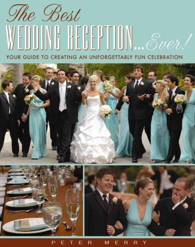 The Best Wedding Reception...Ever!: Your Guide to Creating an Unforgettably Fun Celebration (Hardcover)