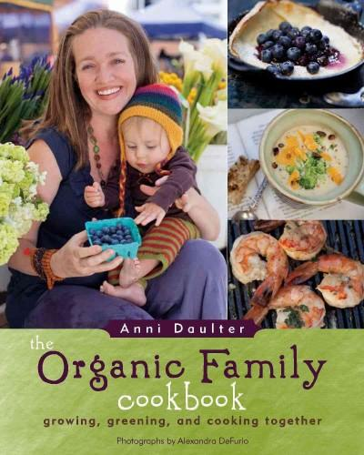 The Organic Family Cookbook: Growing, Greening, and Cooking Together (Paperback)