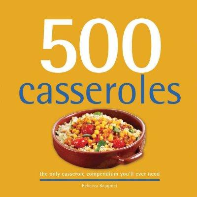 500 Casseroles: The Only Casserole Compendium You'll Ever Need (Hardcover)