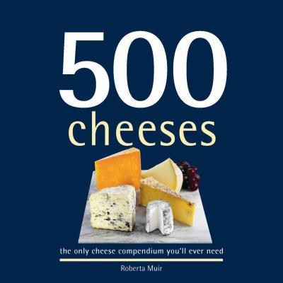 500 Cheeses: The Only Cheese Compendium You'll Ever Need (Hardcover)