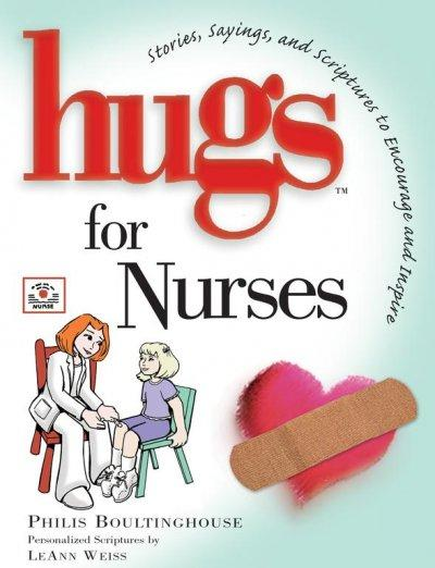 Hugs for Nurses: Stories, Sayings, And Scriptures to Encourage And Inspire (Hardcover)