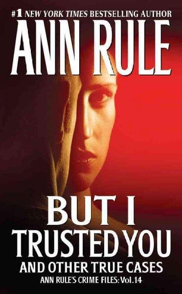 But I Trusted You: And Other True Cases (Paperback)