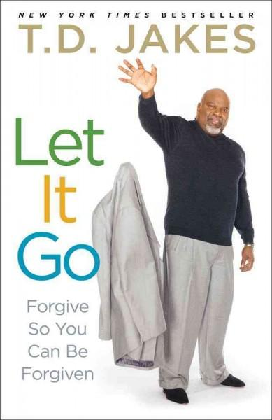 Let It Go: Forgive So You Can Be Forgiven (Paperback)