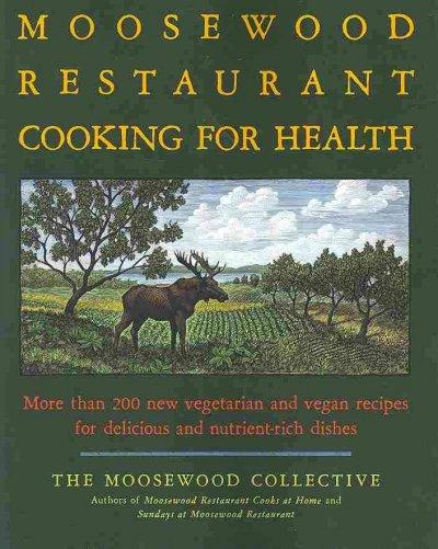 Moosewood Restaurant Cooking for Health: More Than 200 New Vegetarian and Vegan Recipies for Delicious and Nutrie... (Paperback)