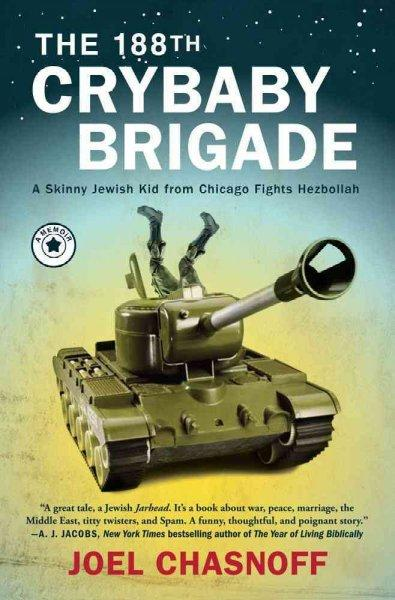 The 188th Crybaby Brigade: A Skinny Jewish Kid from Chicago Fights Hezbollah: A Memoir (Hardcover)
