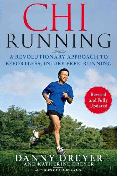 Chi Running: A Revolutionary Approach to Effortless, Injury-Free Running (Paperback)
