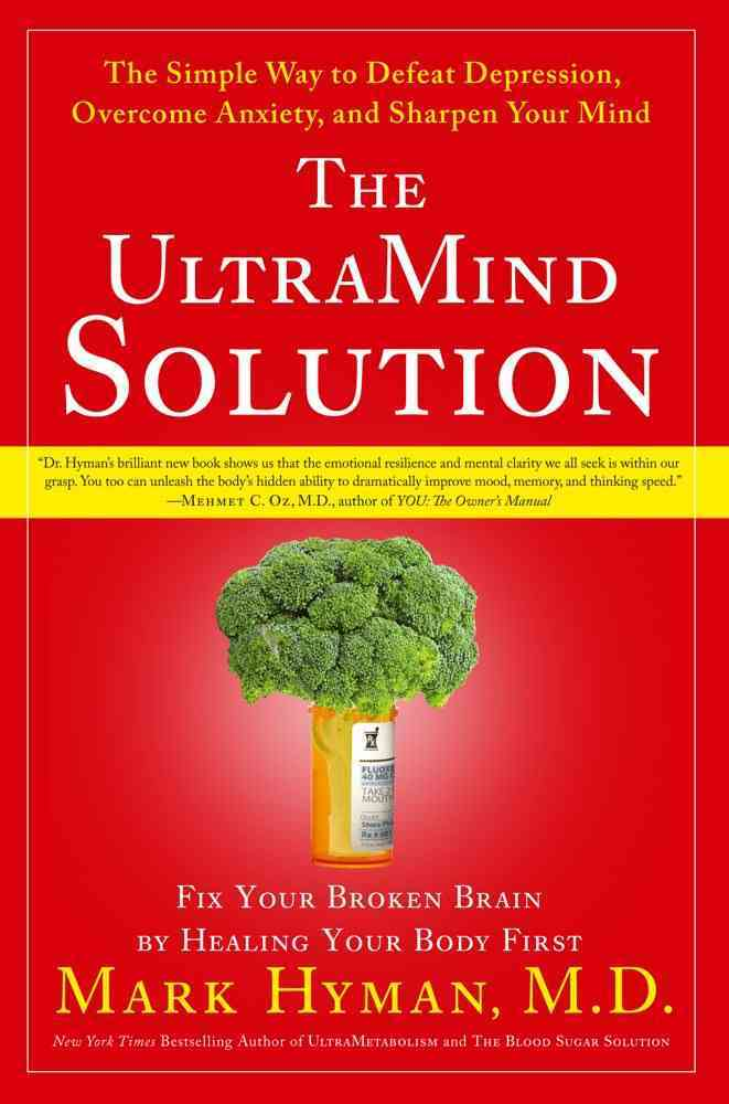 The UltraMind Solution: Fix Your Broken Brain by Healing Your Body First : The Simple Way to Defeat Depression, O... (Hardcover)
