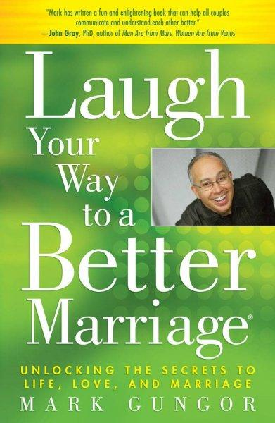Laugh Your Way to a Better Marriage: Unlocking the Secrets to Life, Love and Marriage (Paperback)