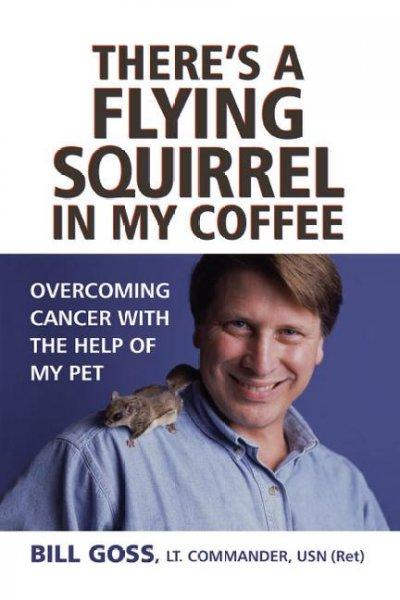 There's a Flying Squirrel in My Coffee: Overcoming Cancer With the Help of My Pet (Paperback)