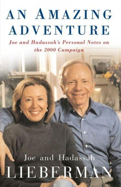 An Amazing Adventure: Joe and Hadassah's Personal Notes on the 2000 Campaign (Paperback)