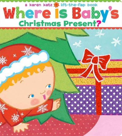 Where Is Baby's Christmas Present?: A Lift-the-Flap Book (Board book)