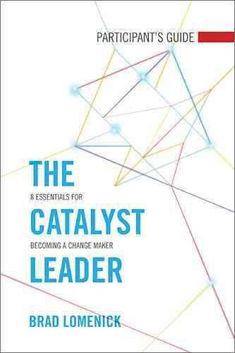 The Catalyst Leader Participant's Guide: 8 Essentials for Becoming a Change Maker (Paperback)