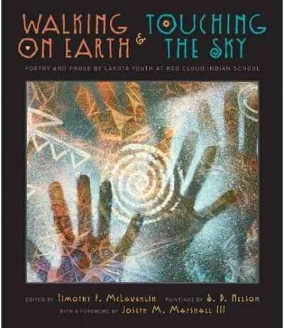 Walking on Earth & Touching the Sky: Poetry and Prose by Lakota Youth at Red Cloud Indian School (Hardcover)