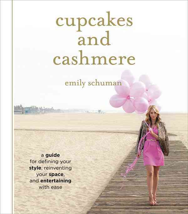 Cupcakes and Cashmere: How to Create Your Own Signature Style, Entertain With Ease and Spruce Up Your Space (Hardcover)