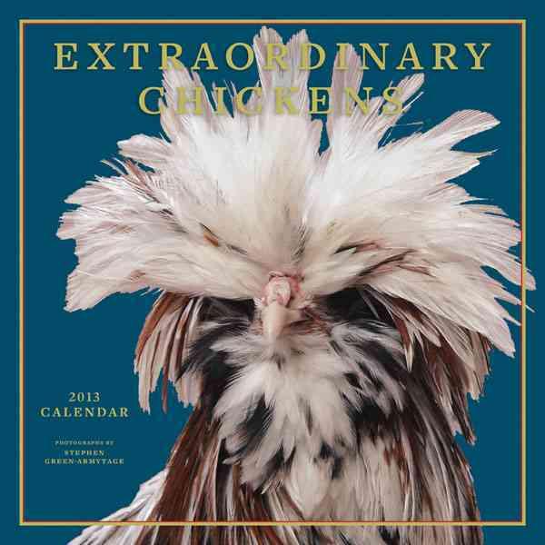 Extraordinary Chickens 2013 Calendar