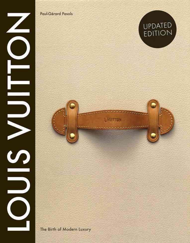 Louis Vuitton: The Birth of Modern Luxury (Hardcover)