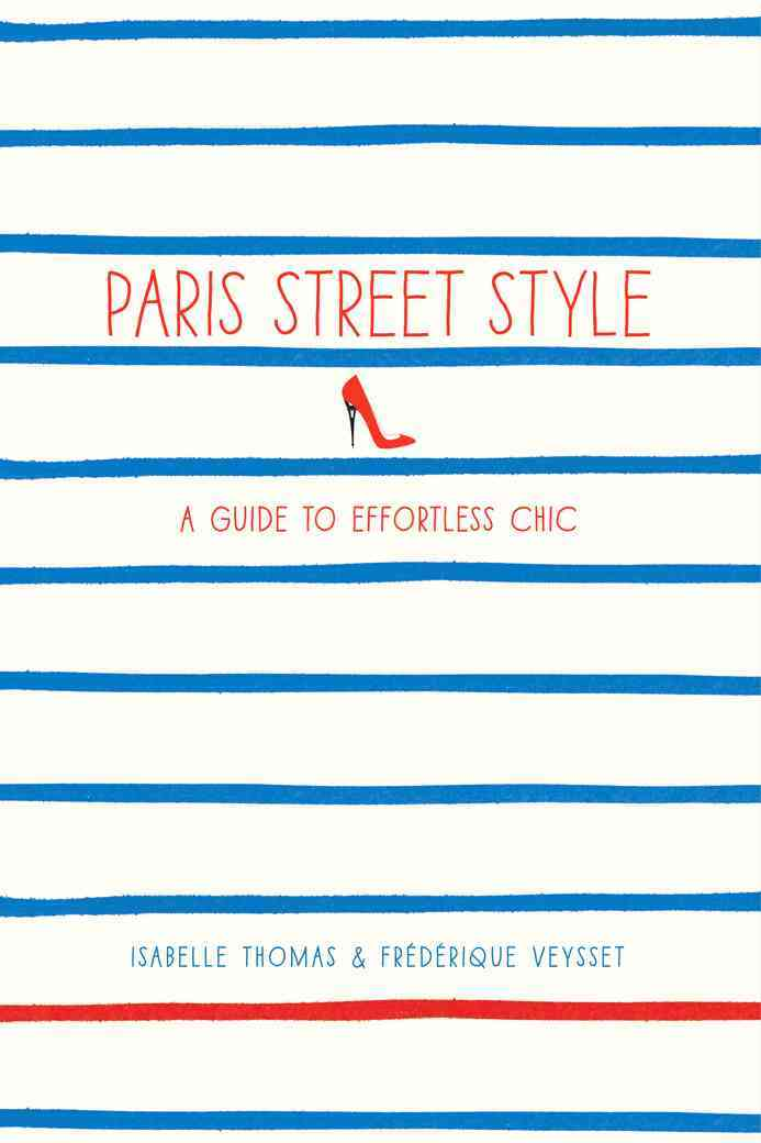 Paris Street Style: A Guide to Effortless Chic (Paperback)