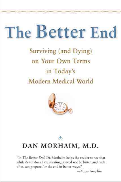 The Better End: Surviving (And Dying) on Your Own Terms in Today's Modern Medical World (Hardcover)