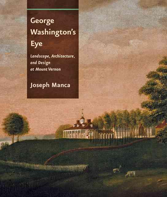 George Washington's Eye: Landscape, Architecture, and Design at Mount Vernon (Hardcover)