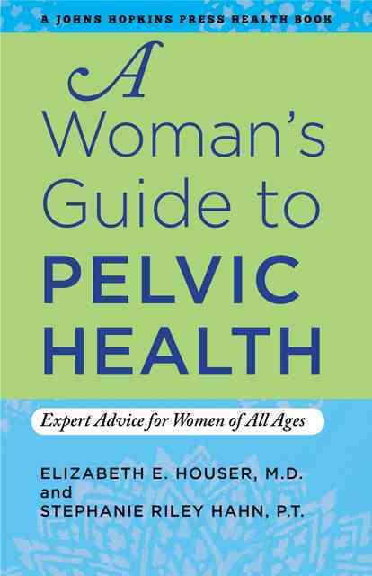 A Woman's Guide to Pelvic Health: Expert Advice for Women of All Ages (Hardcover)