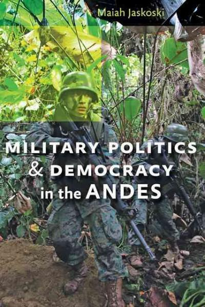 Military Politics and Democracy in the Andes (Hardcover)