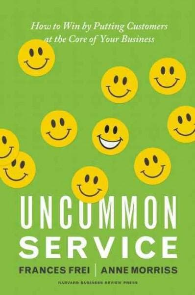 Uncommon Service: How to Win by Putting Customers at the Core of Your Business (Hardcover)