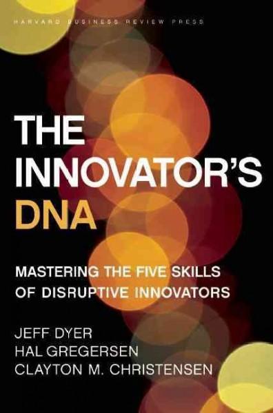 The Innovator's DNA: Mastering the Five Skills of Disruptive Innovators (Hardcover)