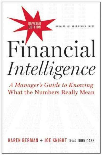 Financial Intelligence: A Manager's Guide to Knowing What the Numbers Really Mean (Hardcover)
