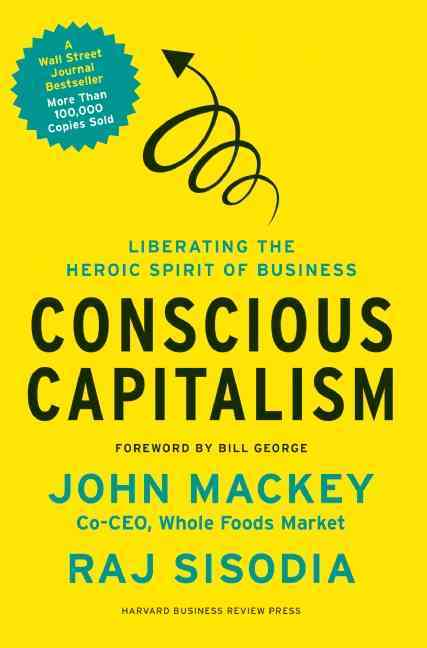 Conscious Capitalism: Liberating the Heroic Spirit of Business (Hardcover)