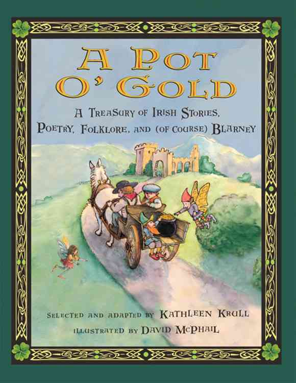 A Pot O' Gold: A Treasury of Irish Stories, Poetry, Folklore, and (Of Course) Blarney (Paperback)