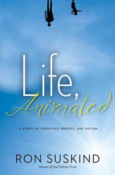 Life, Animated: A Story of Sidekicks, Heroes, and Autism (Hardcover)
