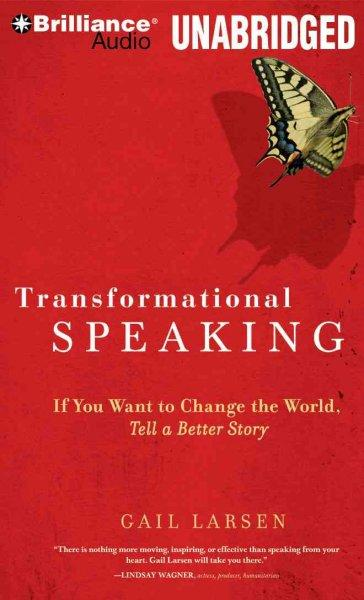 Transformational Speaking: If You Want to Change the World, Tell a Better Story (CD-Audio)