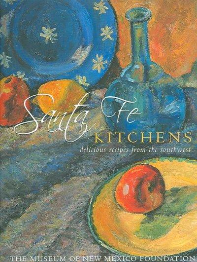 Santa Fe Kitchens: Delicious Recipes from the Southwest (Hardcover)