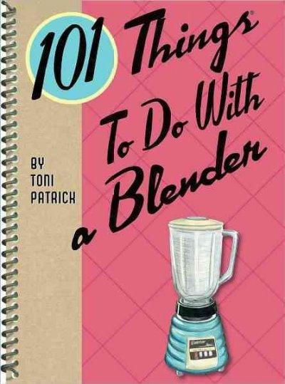 101 Things to Do With a Blender (Spiral bound)
