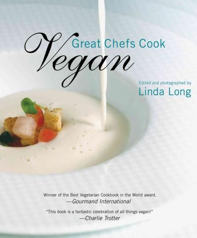 Great Chefs Cook Vegan: Recipes from World-Renowned Chefs (Paperback)