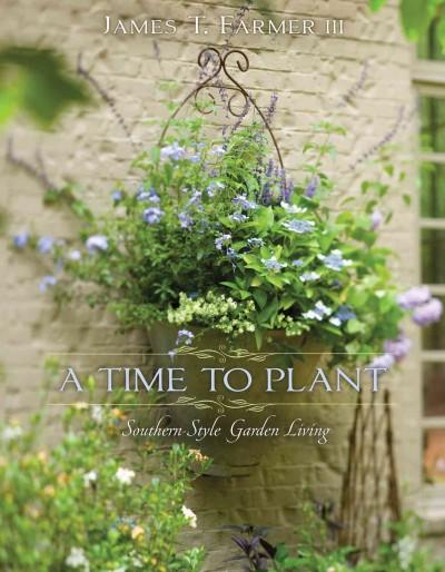 A Time to Plant: Southern-Style Garden Living (Hardcover)