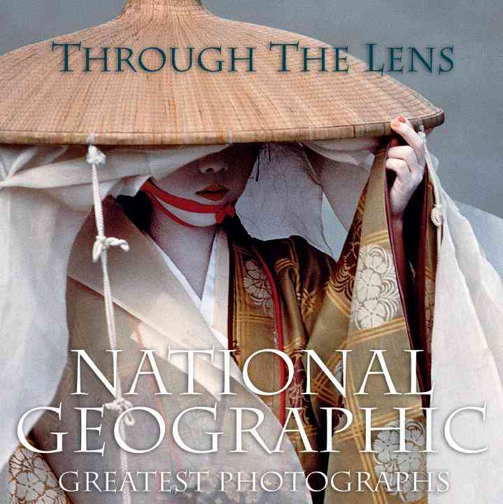 Through the Lens: National Geographic's Greatest Photographs (Hardcover)