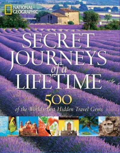 Secret Journeys of a Lifetime: 500 of the World's Best Hidden Travel Gems (Hardcover)