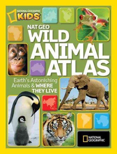 Nat Geo Wild Animal Atlas: Earth's Astonishing Animals and Where They Live (Hardcover)