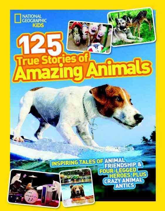 125 True Stories of Amazing Animals: Inspiring Tales of Animal Friendship & Four-Legged Heroes, Plus Crazy Animal... (Paperback)