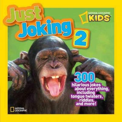 National Geographic Kids Just Joking 2: 300 Hilarious Jokes About Everything, Including Tongue Twisters, Riddles,... (Paperback)