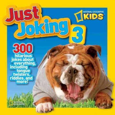 Just Joking 3: 300 Hilarious Jokes About Everything, Including Tongue Twisters, Riddles, and More! (Hardcover)