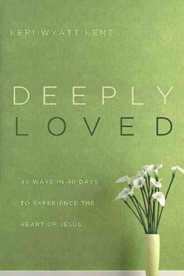 Deeply Loved: 40 Ways in 40 Days to Experience the Heart of Jesus (Paperback)