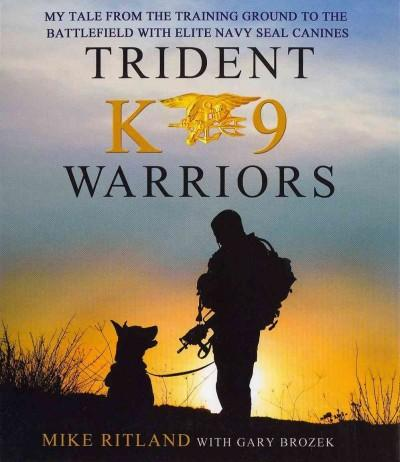 Trident K9 Warriors: My Tale from the Training Ground to the Battlefield With Elite Navy Seal Canines (CD-Audio)