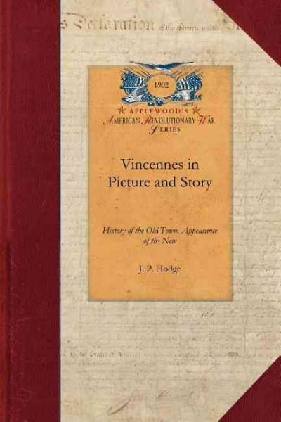 Vincennes in Picture and Story: History of the Old Town, Appearance of the New (Paperback)